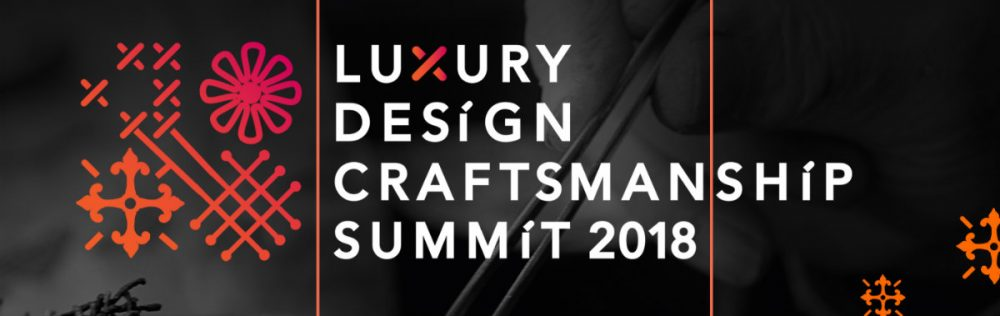 Get To Know The Luxury Design & Craftsmanship Summit 2018