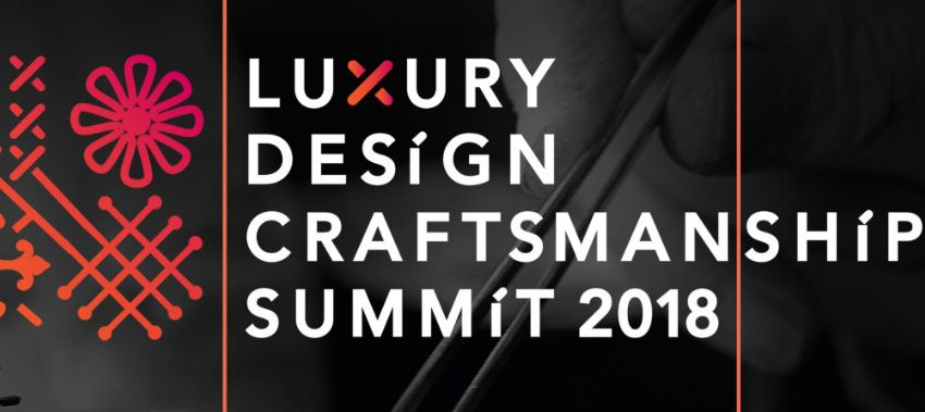 All You Need To Know About The Luxury Design & Craftsmanship Summit 2018 01 Luxury Design & Craftsmanship Summit 2018 Get To Know The Luxury Design & Craftsmanship Summit 2018 All You Need To Know About The Luxury Design Craftsmanship Summit 2018 01 850x379