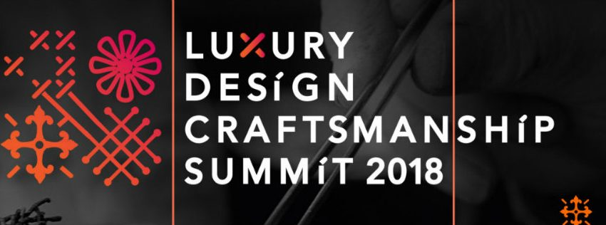 The Arts in the Luxury Design & Craftsmanship Summit 2018 01 luxury design & craftsmanship summit The Arts in the Luxury Design & Craftsmanship Summit 2018 The Arts in the Luxury Design Craftsmanship Summit 2018 01 850x316
